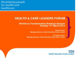 HEALTH & CARE LEADERS  FORUM Workforce Transformation Breakout Session Tuesday 11 th  March 2014