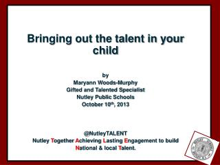 Bringing out the talent in your child by Maryann Woods-Murphy Gifted and Talented Specialist