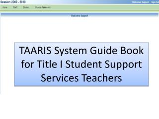 TAARIS System Guide Book for Title I Student Support Services Teachers