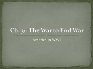 Ch. 31: The War to End War