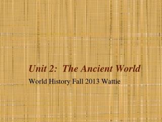 Unit 2:  The Ancient World