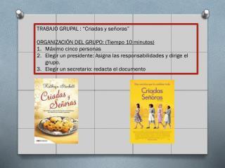 """TRABAJO GRUPAL  : """" Criadas y señoras"""" ORGANIZACIÓN DEL GRUPO: (Tiempo 10 minutos)"""