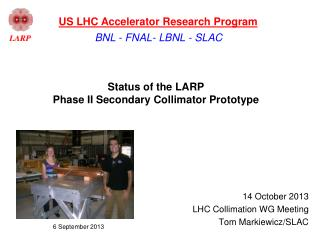Status of the LARP Phase II Secondary Collimator Prototype