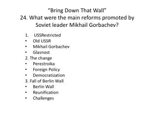 """Bring Down That Wall"" 24. What were the main reforms promoted by Soviet leader Mikhail Gorbachev?"