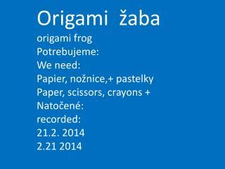 Origami  žaba origami frog Potrebujeme: We need: Papier, nožnice,+ pastelky