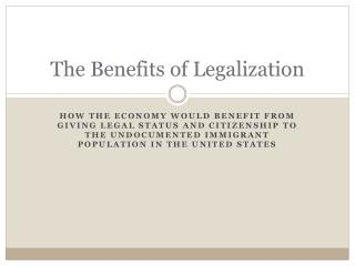 The Benefits of Legalization