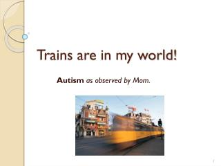 Trains are in my world!