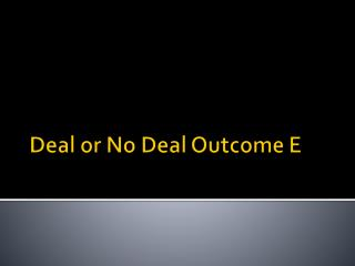 Deal or No Deal Outcome E