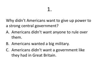 Why didn�t Americans want to give up power to a strong central government?
