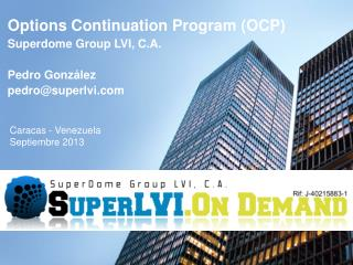 Options Continuation Program  (OCP) Superdome Group LVI, C.A. Pedro González pedro@superlvi.com