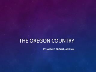 T he Oregon Country