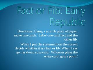 Fact or Fib: Early Republic