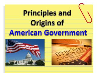 Principles and  Origins of  American Government