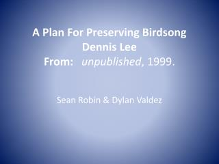 A Plan For Preserving Birdsong Dennis Lee From:    unpublished , 1999.