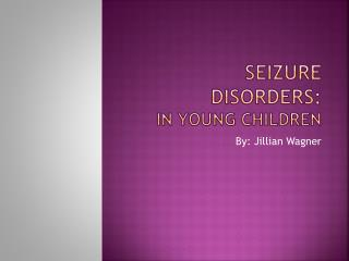 Seizure Disorders: In  Y oung Children