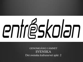 GENOMGÅNG I ÄMNET SVENSKA Det svenska kulturarvet spår: 2