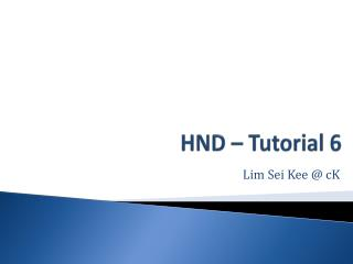HND – Tutorial 6