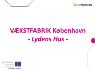 VÆKSTFABRIK København  -  Lydens Hus -