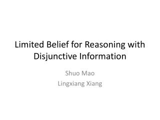 Limited Belief for Reasoning with Disjunctive Information