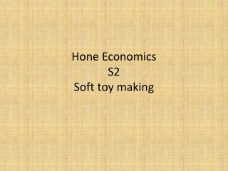 Hone Economics S2 Soft toy making