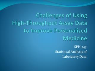 Challenges of Using  High-Throughput Assay Data to Improve Personalized Medicine