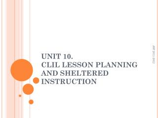 UNIT 10.  CLIL LESSON  PLANNING AND SHELTERED INSTRUCTION