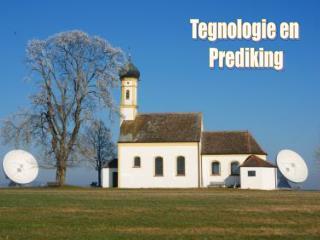 Tegnologie en  Prediking