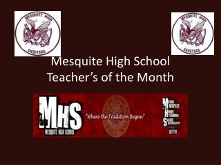 Mesquite High School  Teacher�s of the Month