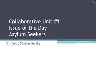 Collaborative Unit #1 Issue of the Day Asylum Seekers
