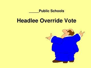 _____Public  Schools Headlee  Override Vote