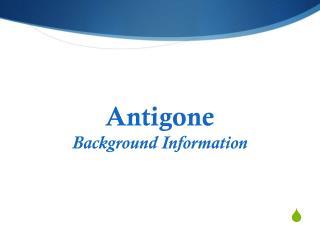 Antigone Background Information