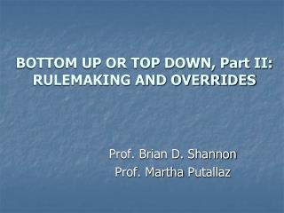 BOTTOM UP OR TOP DOWN, Part II: RULEMAKING AND OVERRIDES