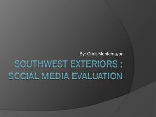 Southwest Exteriors :  Social  Media  Evaluation