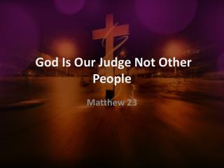 God Is Our Judge Not Other People