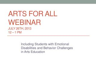 Arts for All Webinar July 26TH, 2013		 12 – 1 PM