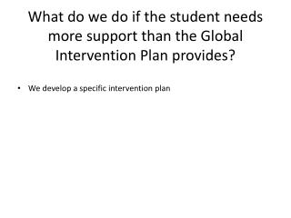 What do we do if the student needs more support than the Global Intervention Plan provides?