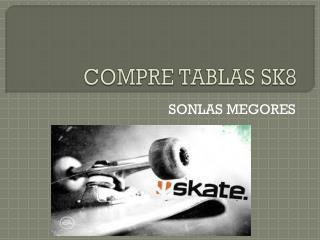 COMPRE TABLAS SK8
