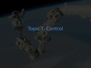 Topic 7: Control