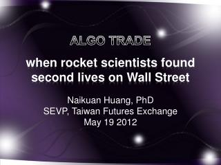 ALGO TRADE when rocket scientists found  second lives on Wall Street