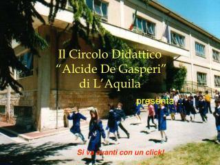Il Circolo Didattico   Alcide De Gasperi  di L Aquila