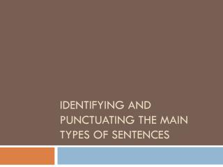 Identifying  and  Punctuating the Main Types  of  Sentences