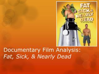 Documentary Film Analysis:  Fat, Sick, & Nearly Dead
