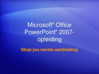 Microsoft ®  Office  PowerPoint ®  2007-opleiding