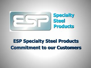Specialty      Steel Products