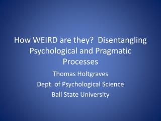 How WEIRD are they?  Disentangling Psychological and Pragmatic Processes