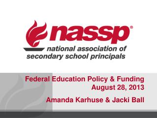 Federal Education Policy & Funding August 28, 2013 Amanda Karhuse & Jacki Ball