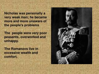 Nicholas was personally a very weak man; he became more and more unaware of the people's problems