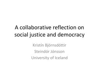A collaborative reflection on social justice and democracy