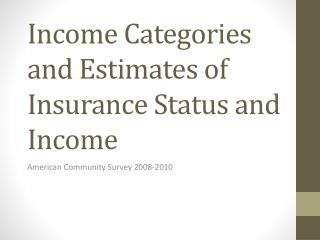 Income Categories and Estimates of Insurance Status and Income