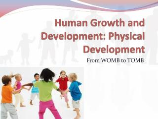 Human Growth and Development: Physical Development